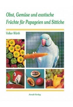 Würth, V.: Obst, Gemüse und exotische Früchte für Papageien und Sittiche