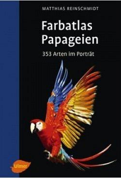 Reinschmidt, Matthias: Farbatlas Papageien - 2. Auflage